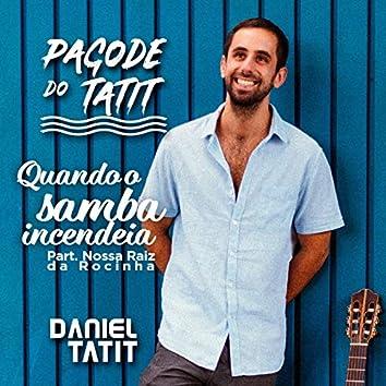 Quando o Samba Incendeia (feat. Nossa Raiz da Rocinha) [Pagode do Tatit]