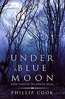 [Phillip Cook]のUnder a Blue Moon (The Unseen Series Book 3) (English Edition)