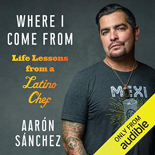 Where I Come From Audiobook By Aarón Sánchez cover art