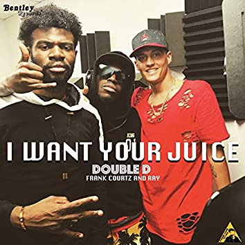I Want Your Juice