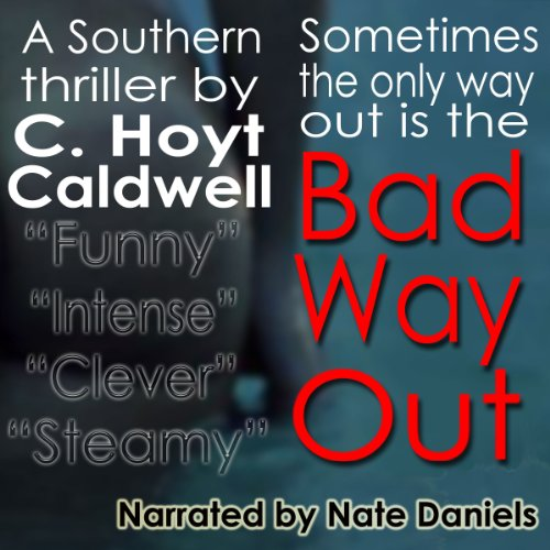 Bad Way Out                   By:                                                                                                                                 C. Hoyt Caldwell                               Narrated by:                                                                                                                                 Nate Daniels                      Length: 5 hrs and 55 mins     1 rating     Overall 1.0