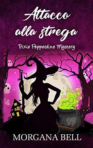 Attacco alla strega: Trixie Pepperdine Mystery