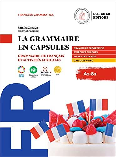 La grammaire en capsules. Grammaire de francais et activites lexicales. A1-B2. Per le Scuole superiori. Con e-book. Con espansione online
