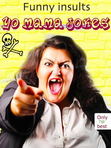 Yo Mama Jokes - 555 Funny Insults: The New And Best Ones
