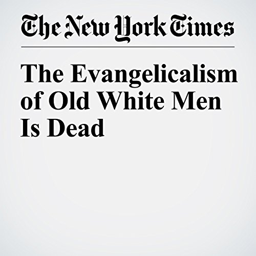The Evangelicalism of Old White Men Is Dead cover art