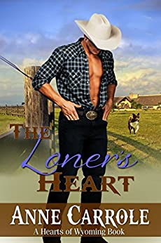 The Loner's Heart (Hearts of Wyoming Book 4) by [Anne Carrole]