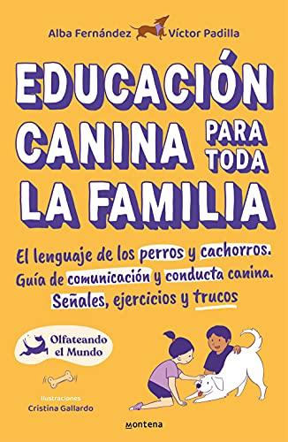 Educación canina para toda la familia: El lenguaje de los perros y cachorros. Guía de comunicación y conducta canina. Señales, ejercicios y trucos (Montena)