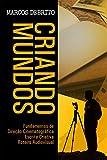 Criando Mundos: Fundamentos de Direção Cinematográfica, Escrita Criativa e Roteiro Audiovisual (Portuguese Edition)