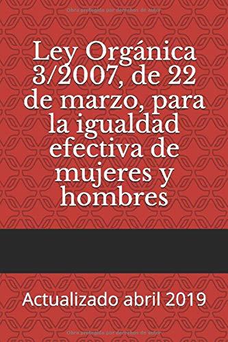 Ley Orgánica 3/2007, de 22 de marzo, para la igualdad efectiva de mujeres y hombres: Actualizado abril 2019 (Códigos Básicos)