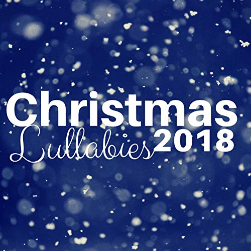 Christmas Lullabies 2018 - A Collection of New Age Children's Christmas Songs for Deep Sleep
