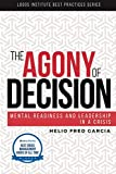 The Agony of Decision: Mental Readiness  and Leadership in a Crisis (Logos Institute Best Practices Series) (Volume 1)