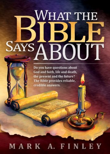 What the Bible Says about: Do You Have Questions about God and Faith, Life and Death, the Present and the Future?: The Bible Provides Reliable, C: Do ... The Bible Provides Reliable, Credible Answers