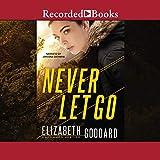 Never Let Go - Elizabeth Goddard