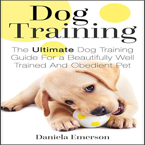Dog Training: The Ultimate Dog Training Guide for a Beautifully Well-Trained and Obedient Dog or Puppy audiobook cover art