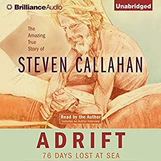 Adrift     76 Days Lost at Sea              By:                                                                                                                                 Steven Callahan                               Narrated by:                                                                                                                                 Steven Callahan                      Length: 6 hrs and 53 mins     396 ratings     Overall 4.3