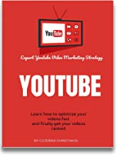 Expert Youtube Video Marketing Strategy: Learn How to Optimize Your Videos Fast And Finally Get Your Videos Ranked
