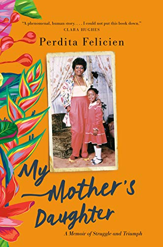 My Mother's Daughter: A Memoir of Struggle and Triumph by [Perdita Felicien]