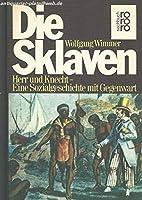Die Sklaven: E. Sozialgeschichte mit Gegenwart (Rororo-Sachbuch) 3499171694 Book Cover