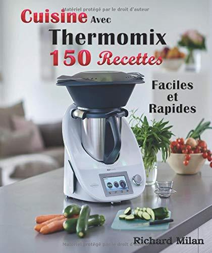 Cuisine Avec Thermomix 150 Recettes Faciles et Rapides