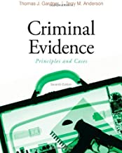 Criminal Evidence: Principles and Cases by Gardner, Thomas J. Published by Cengage Learning 7th (seventh) edition (2009) Hardcover