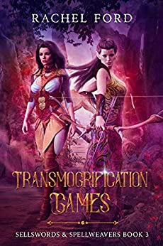 Transmogrification Games (Sellswords & Spellweavers series Book 3) by [Rachel Ford]