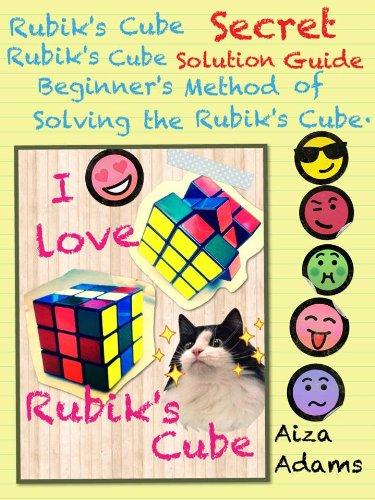 Rubik's Cube Secret Rubik's Cube Solution Guide, Beginner's Method of Solving the Rubik's Cube (English Edition)