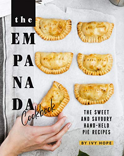 The Empanada Cookbook: The Sweet and Savoury Hand-held Pie Recipes (English Edition)