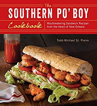 The Southern Po  Boy Cookbook  Mouthwatering Sandwich Recipes from the Heart of New Orleans