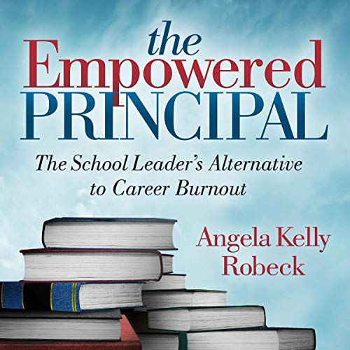 The Empowered Principal: The School Leader's Alternative to Career Burnout audiobook cover art