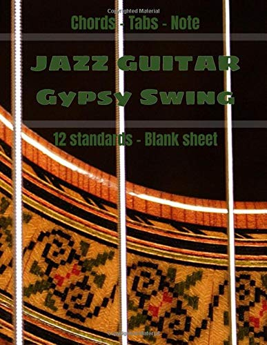 JAZZ GUITAR Gypsy Swing: Music Jazz Guitar Swing Notebook, 100 pages 8.5 x 11 in - 12 standars Gypsy Chords + 35 Blank sheet Chord Tabs Note