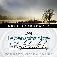 Der Lebensabsichts-Führerschein (Kompakt-Wissen Basics) Hörbuch