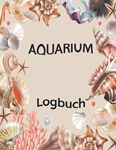 Aquarium Logbuch: Meerwasseraquarium, Süßwasser-Aquarium-Buch, perfekt zum Aufzeichnen Ihrer Aquarium-Wasserveränderungen, Wassertests, Behandlungen.