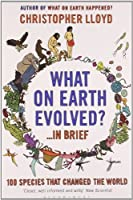 What on Earth Evolved? ... in Brief: 100 Species That Have Changed the World by Christopher Lloyd(2010-06-07)