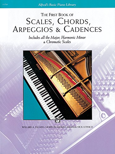 Scales, Chords, Arpeggios and Cadences: First Book: Includes All the Major, Harmonic Minor & Chromatic Scales (Alfred's Basic Piano Library)