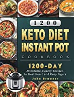 1200 Keto Diet Instant Pot Cookbook: 1200 Days Affordable, Yummy Recipes to Heal Heart and Keep Figure