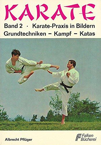Karate-Praxis in Bildern: Grundtechniken, Kampf, Katas (Karate, Band 2)