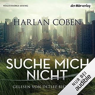 Suche mich nicht                   Autor:                                                                                                                                 Harlan Coben                               Sprecher:                                                                                                                                 Detlef Bierstedt                      Spieldauer: 12 Std. und 21 Min.     7 Bewertungen     Gesamt 4,7