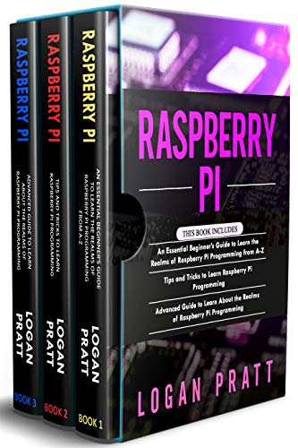RASPBERRY PI: 3 in 1- Essential Beginners Guide+ Tips and Tricks+ Advanced...