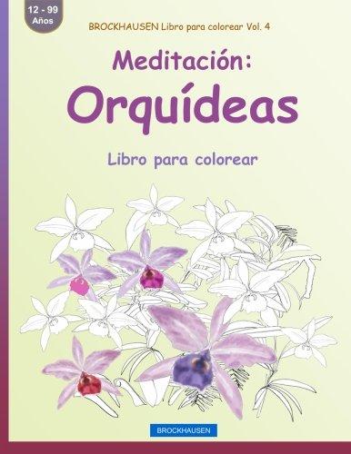 BROCKHAUSEN Libro para colorear Vol. 4 - Meditación: Orquídeas: Libro para colorear: Volume 4