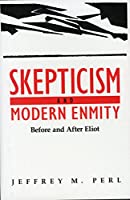 Skepticism and Modern Enmity: Before and After Eliot