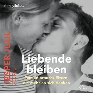 Liebende bleiben: Familie braucht Eltern, die mehr an sich denken audiobook cover art