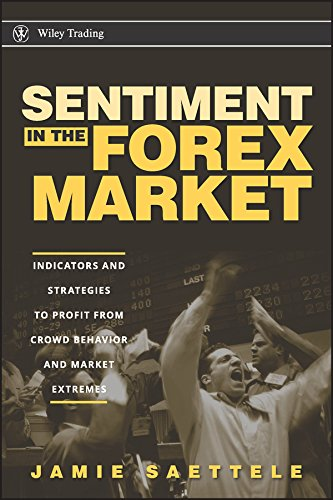 Sentiment in the Forex Market: Indicators and Strategies To Profit from Crowd Behavior and Market Extremes (Wiley Trading Book 339) (English Edition)
