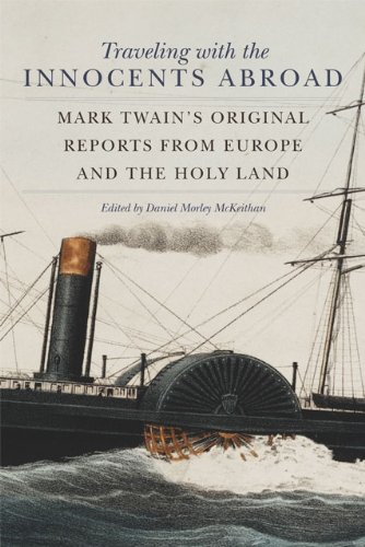 Traveling with the Innocents Abroad: Mark Twain's Original Reports from Europe and the Holy Land (English Edition)