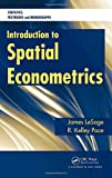 Introduction to Spatial Econometrics (Statistics: a Series of Textbooks and Monographs) - James Le Sage