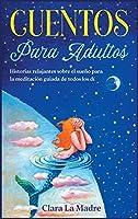 Cuentos para adultos: Historias relajantes sobre el sueño para la meditación guiada de todos los días [Bedtime Stories for Adults, Spanish Edition] (Los Padres Perfectos)
