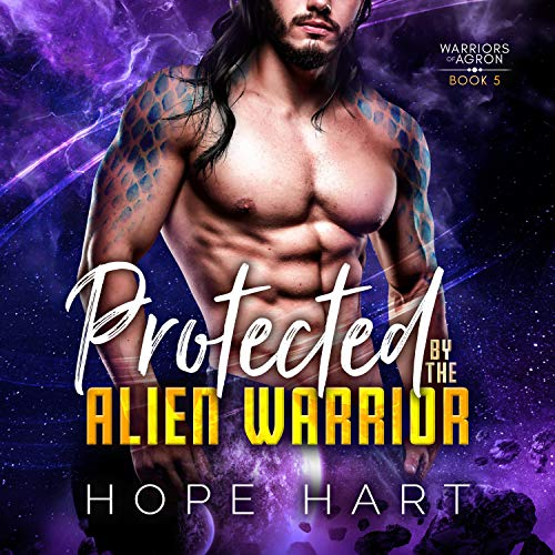 Protected by the Alien Warrior: A Sci Fi Alien Romance Audiobook By Hope Hart cover art