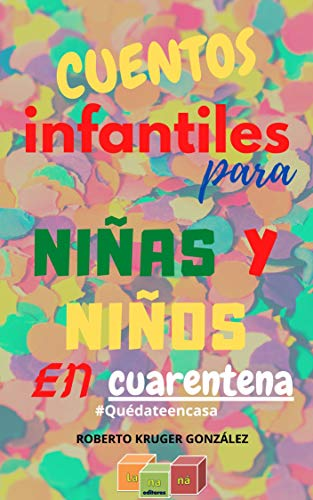 CUENTOS INFANTILES PARA NIÑAS Y NIÑOS EN CUARENTENA: #Quédateencasa