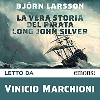 La vera storia del pirata Long John Silver                   By:                                                                                                                                 Björn Larsson                               Narrated by:                                                                                                                                 Vinicio Marchioni                      Length: 15 hrs and 49 mins     3 ratings     Overall 4.7