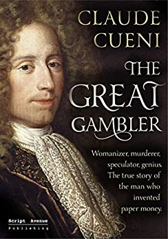 The Great Gambler: Womanizer, murderer, speculator, genius. The true story of the man who invented paper money. by [Claude Cueni, Lee Chadeayne]