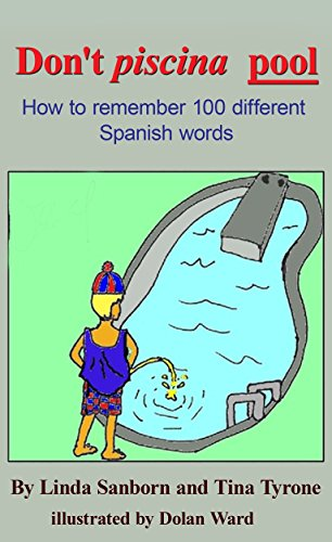 Don't Piscina Pool: How to Remember 100 Different Spanish Words (English Edition)